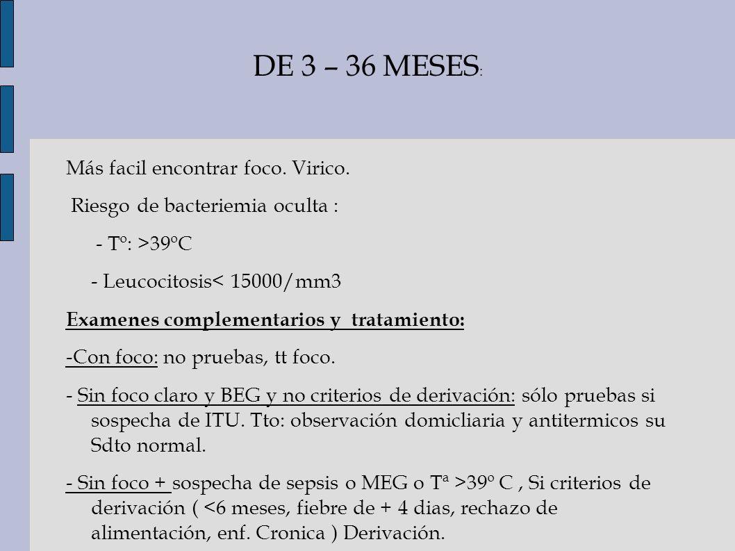 DE 3 – 36 MESES : Más facil encontrar foco. Virico. Riesgo de bacteriemia oculta : - Tº: >39ºC - Leucocitosis< 15000/mm3 Examenes complementarios y tr