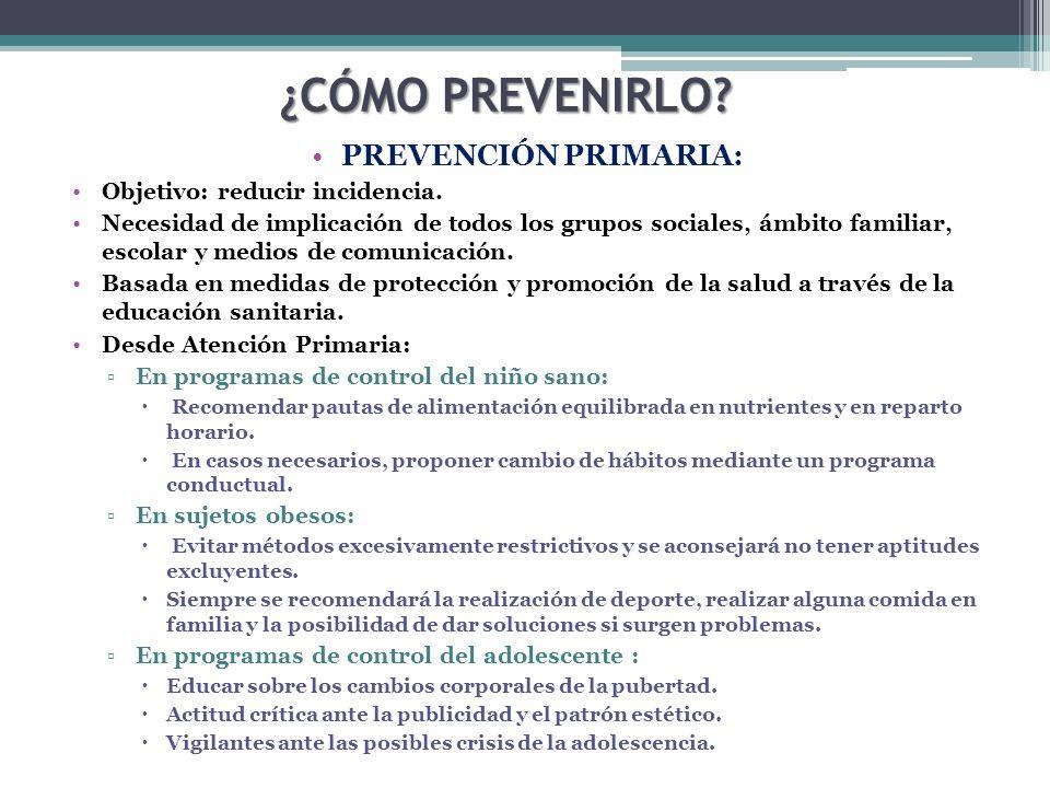 ¿CÓMO PREVENIRLO? PREVENCIÓN PRIMARIA: Objetivo: reducir incidencia. Necesidad de implicación de todos los grupos sociales, ámbito familiar, escolar y