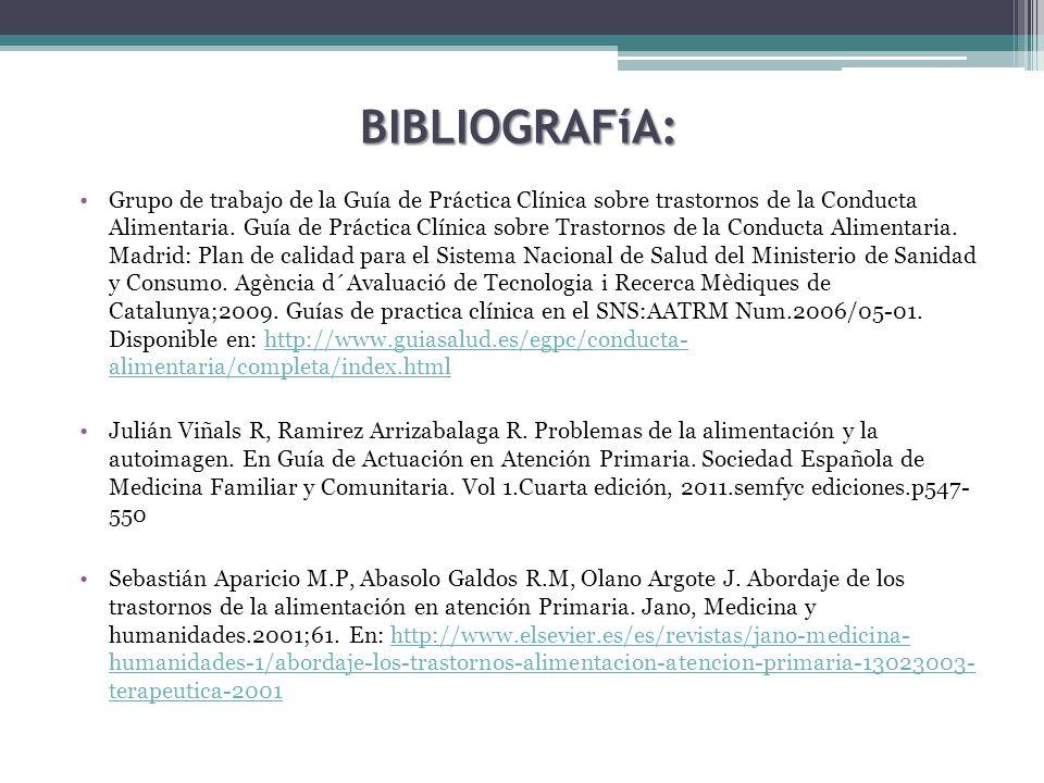 BIBLIOGRAFíA: Grupo de trabajo de la Guía de Práctica Clínica sobre trastornos de la Conducta Alimentaria. Guía de Práctica Clínica sobre Trastornos d