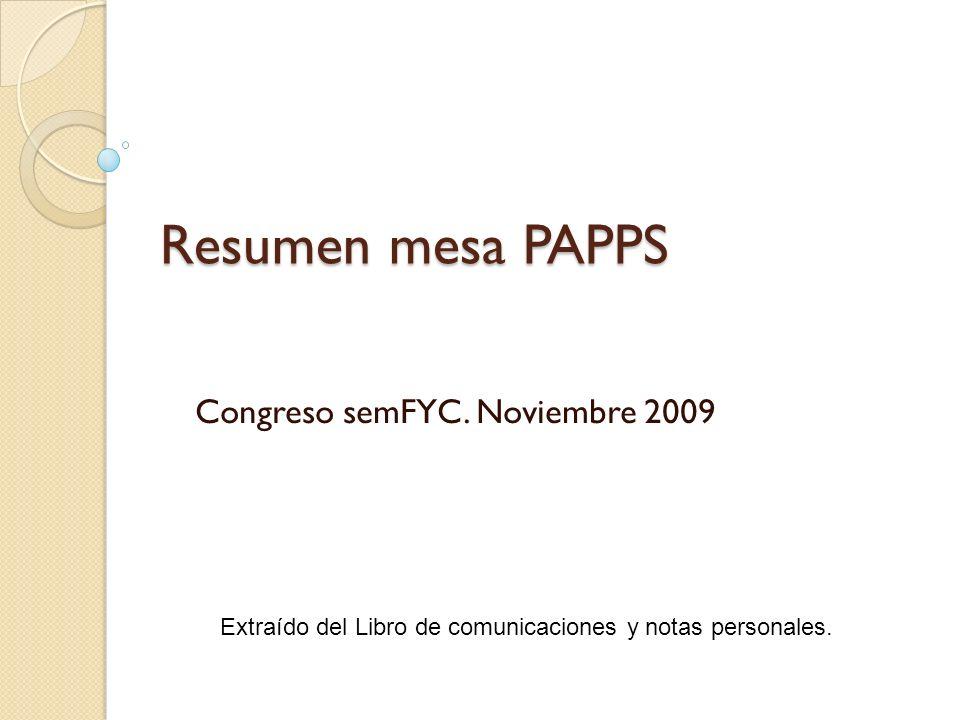 Resumen mesa PAPPS Congreso semFYC. Noviembre 2009 Extraído del Libro de comunicaciones y notas personales.