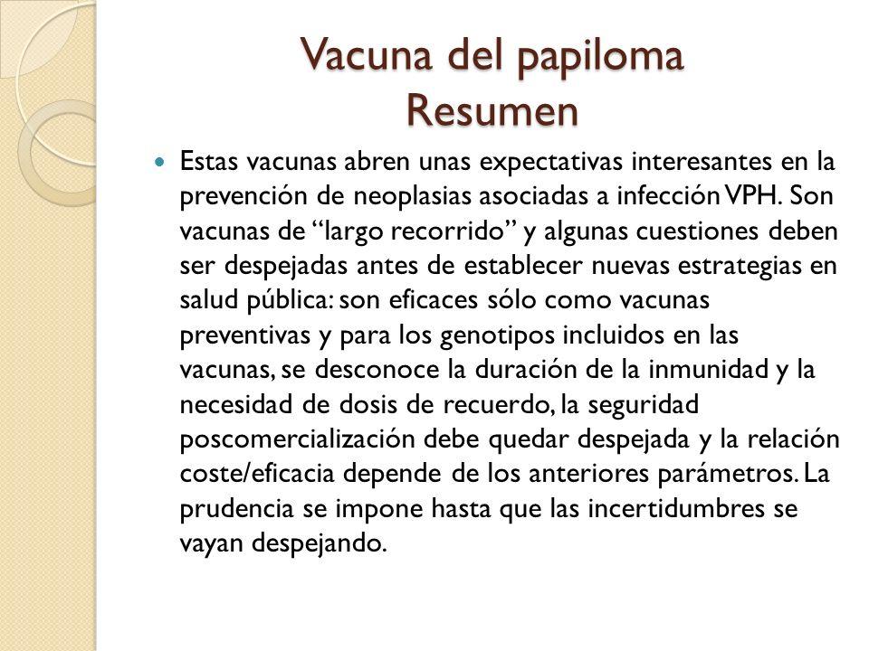 Vacuna del papiloma Resumen Estas vacunas abren unas expectativas interesantes en la prevención de neoplasias asociadas a infección VPH. Son vacunas d