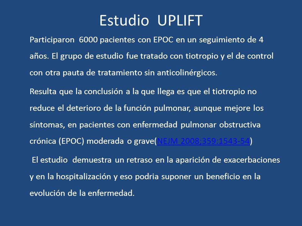Estudio UPLIFT Participaron 6000 pacientes con EPOC en un seguimiento de 4 años. El grupo de estudio fue tratado con tiotropio y el de control con otr