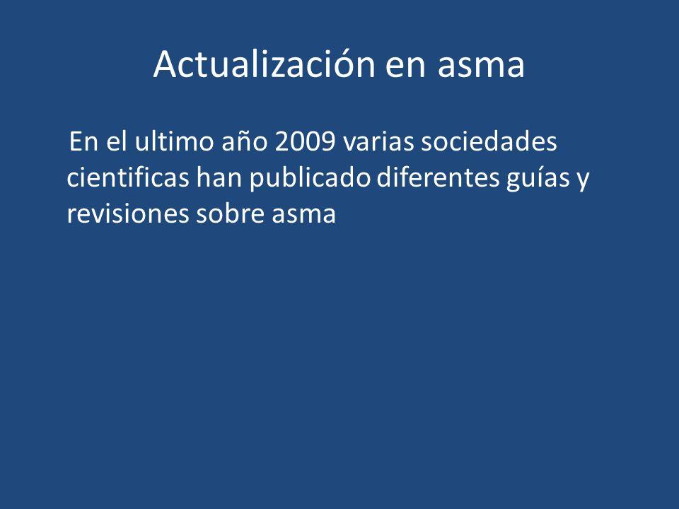Actualización en asma En el ultimo año 2009 varias sociedades cientificas han publicado diferentes guías y revisiones sobre asma