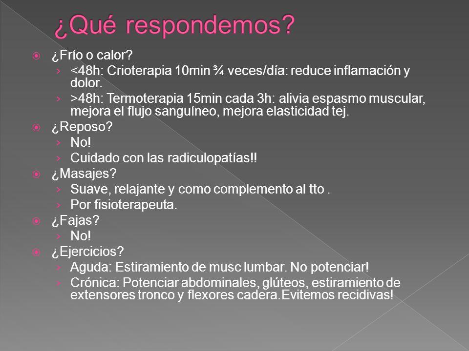 ¿Frío o calor? <48h: Crioterapia 10min ¾ veces/día: reduce inflamación y dolor. >48h: Termoterapia 15min cada 3h: alivia espasmo muscular, mejora el f