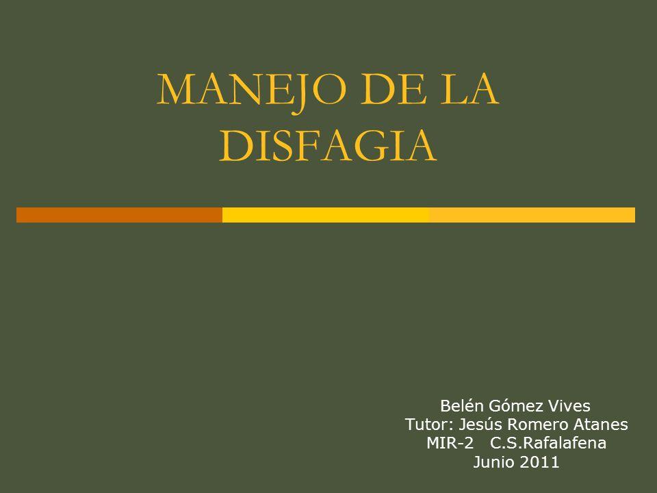 MANEJO DE LA DISFAGIA Belén Gómez Vives Tutor: Jesús Romero Atanes MIR-2 C.S.Rafalafena Junio 2011