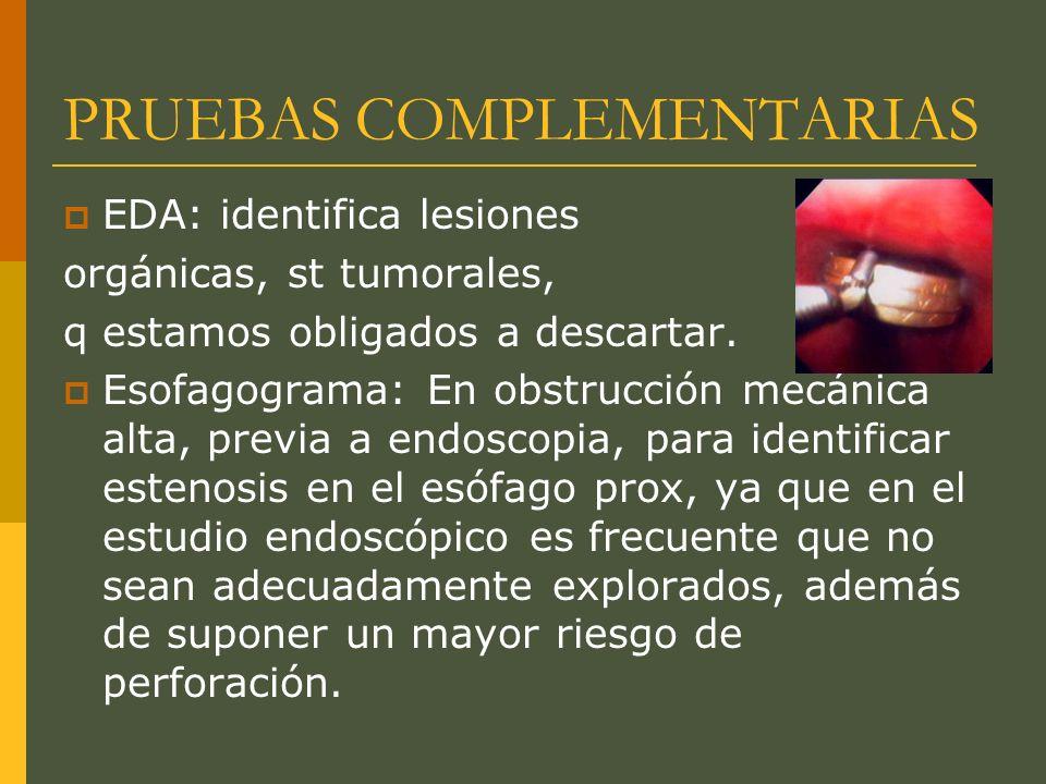 PRUEBAS COMPLEMENTARIAS EDA: identifica lesiones orgánicas, st tumorales, q estamos obligados a descartar.