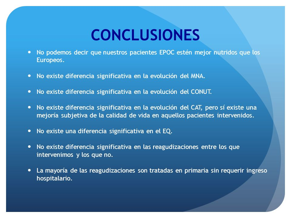 CONCLUSIONES No podemos decir que nuestros pacientes EPOC estén mejor nutridos que los Europeos. No existe diferencia significativa en la evolución de