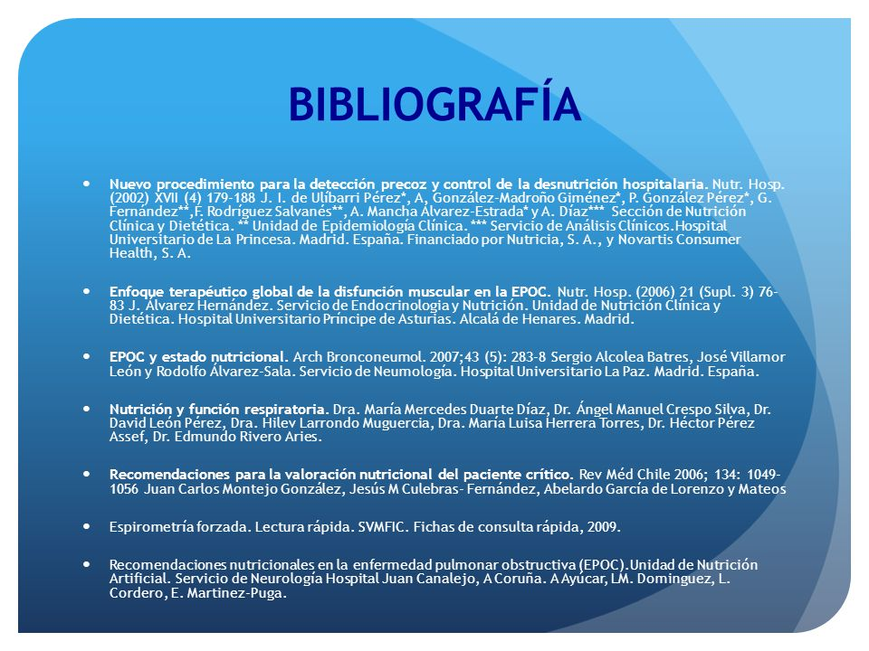 BIBLIOGRAFÍA Nuevo procedimiento para la detección precoz y control de la desnutrición hospitalaria. Nutr. Hosp. (2002) XVII (4) 179-188 J. I. de Ulíb