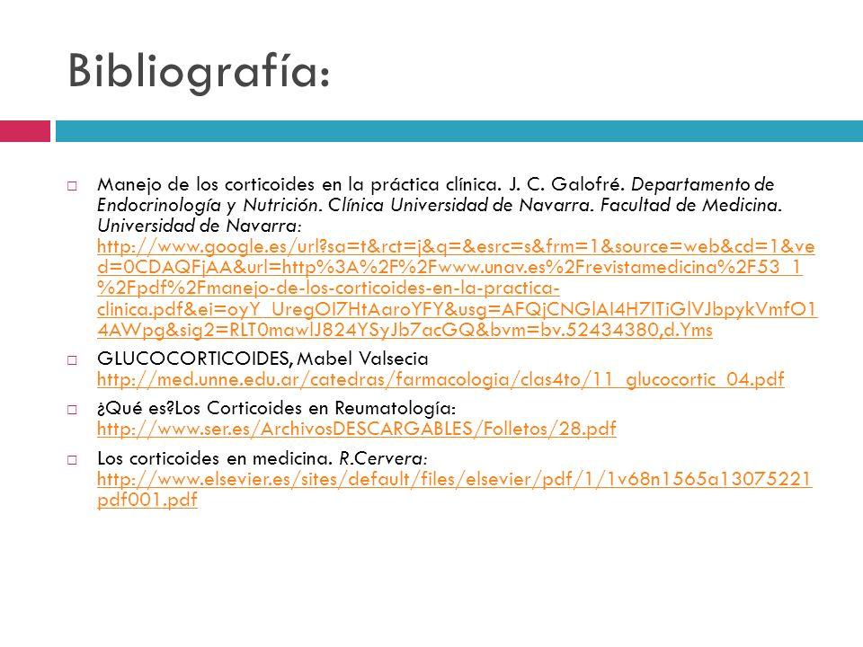 Bibliografía: Manejo de los corticoides en la práctica clínica. J. C. Galofré. Departamento de Endocrinología y Nutrición. Clínica Universidad de Nava