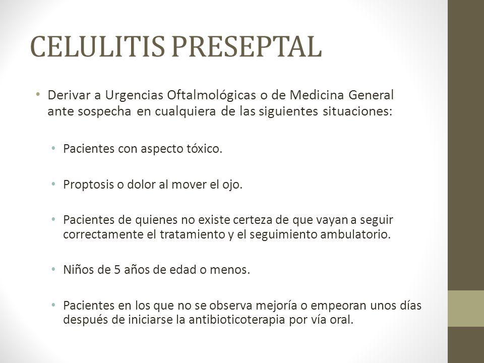 CELULITIS PRESEPTAL Derivar a Urgencias Oftalmológicas o de Medicina General ante sospecha en cualquiera de las siguientes situaciones: Pacientes con
