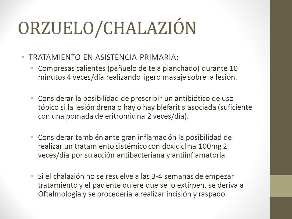 ORZUELO/CHALAZIÓN TRATAMIENTO EN ASISTENCIA PRIMARIA: Compresas calientes (pañuelo de tela planchado) durante 10 minutos 4 veces/día realizando ligero