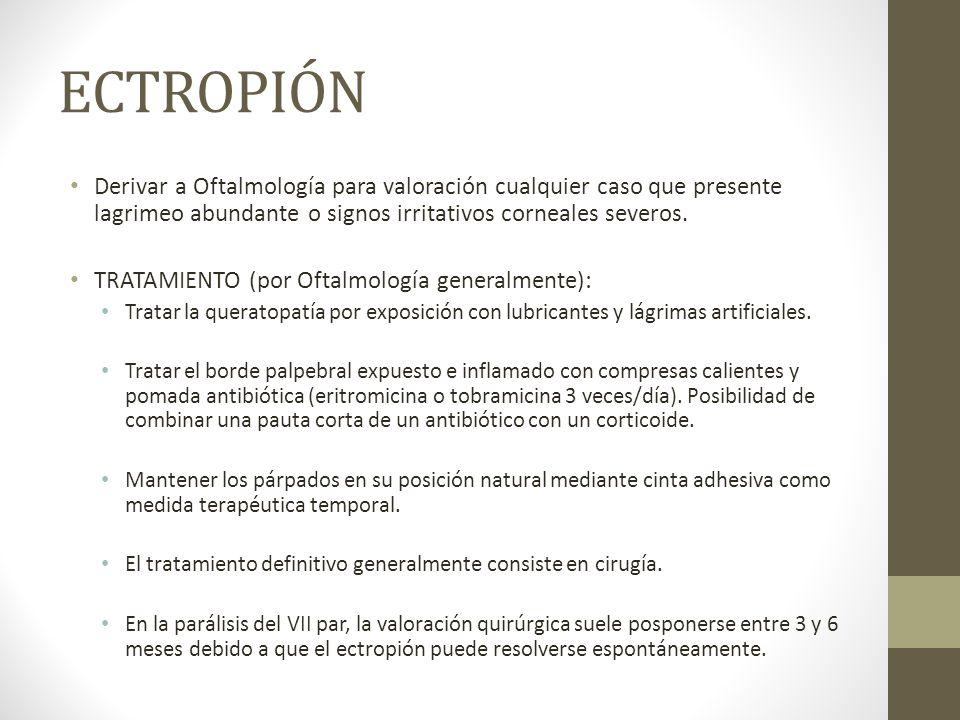 ECTROPIÓN Derivar a Oftalmología para valoración cualquier caso que presente lagrimeo abundante o signos irritativos corneales severos. TRATAMIENTO (p
