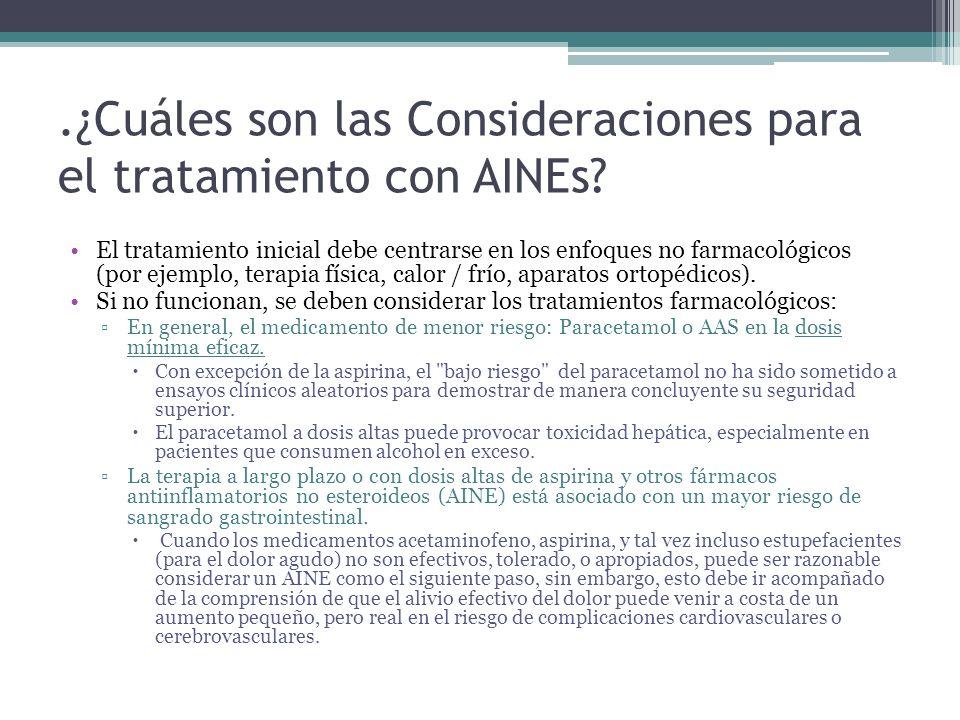 .¿Cuáles son las Consideraciones para el tratamiento con AINEs? El tratamiento inicial debe centrarse en los enfoques no farmacológicos (por ejemplo,