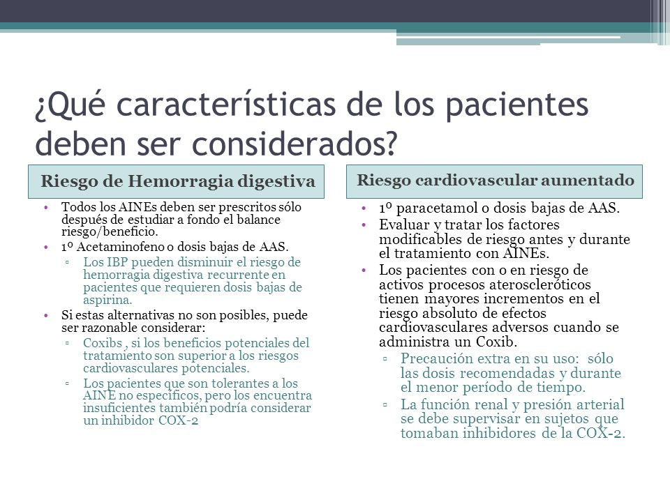 ¿Qué características de los pacientes deben ser considerados? Riesgo de Hemorragia digestiva Riesgo cardiovascular aumentado Todos los AINEs deben ser
