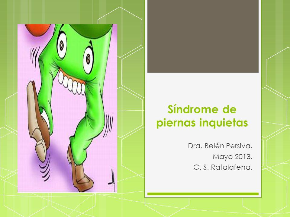 Síndrome de piernas inquietas Dra. Belén Persiva. Mayo 2013. C. S. Rafalafena.