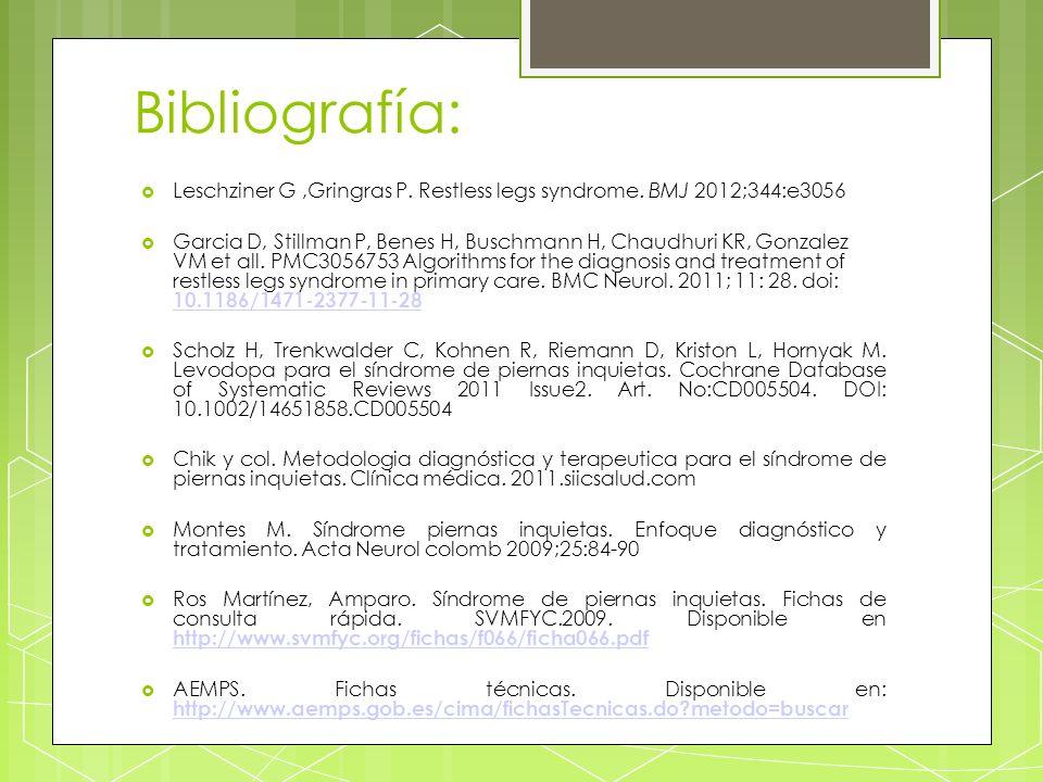Bibliografía: Leschziner G,Gringras P. Restless legs syndrome. BMJ 2012;344:e3056 Garcia D, Stillman P, Benes H, Buschmann H, Chaudhuri KR, Gonzalez V