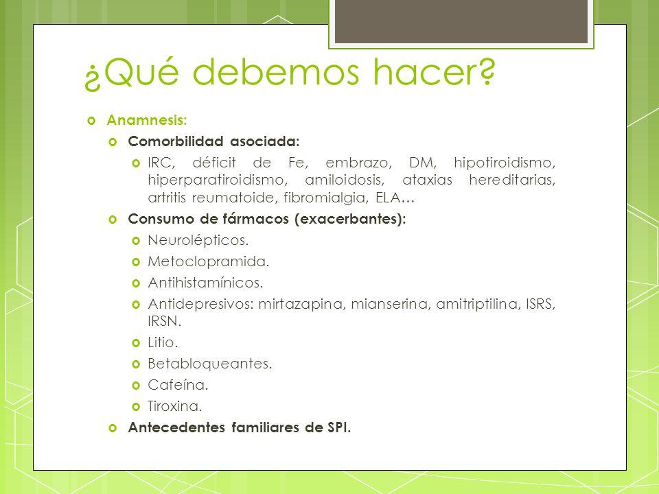 ¿Qué debemos hacer? Anamnesis: Comorbilidad asociada: IRC, déficit de Fe, embrazo, DM, hipotiroidismo, hiperparatiroidismo, amiloidosis, ataxias hered