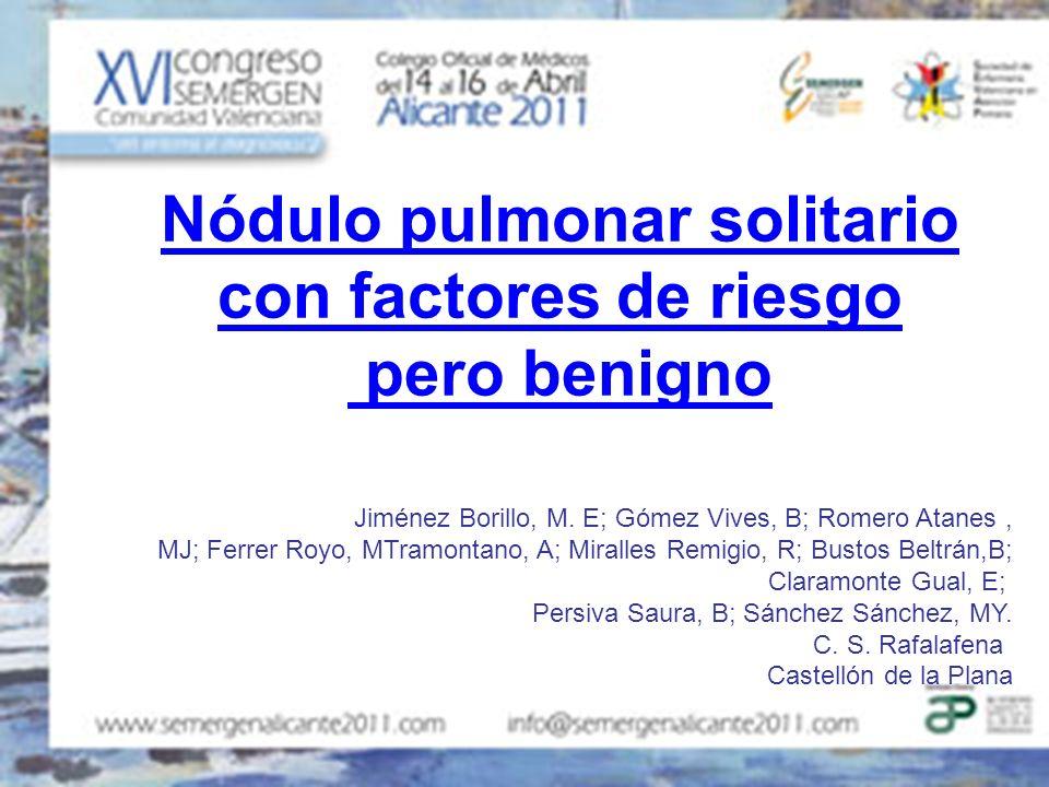 Nódulo pulmonar solitario con factores de riesgo pero benigno Jiménez Borillo, M. E; Gómez Vives, B; Romero Atanes, MJ; Ferrer Royo, MTramontano, A; M