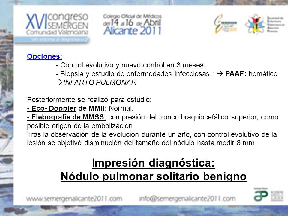 Opciones: - Control evolutivo y nuevo control en 3 meses. - Biopsia y estudio de enfermedades infecciosas : PAAF: hemático INFARTO PULMONAR Posteriorm