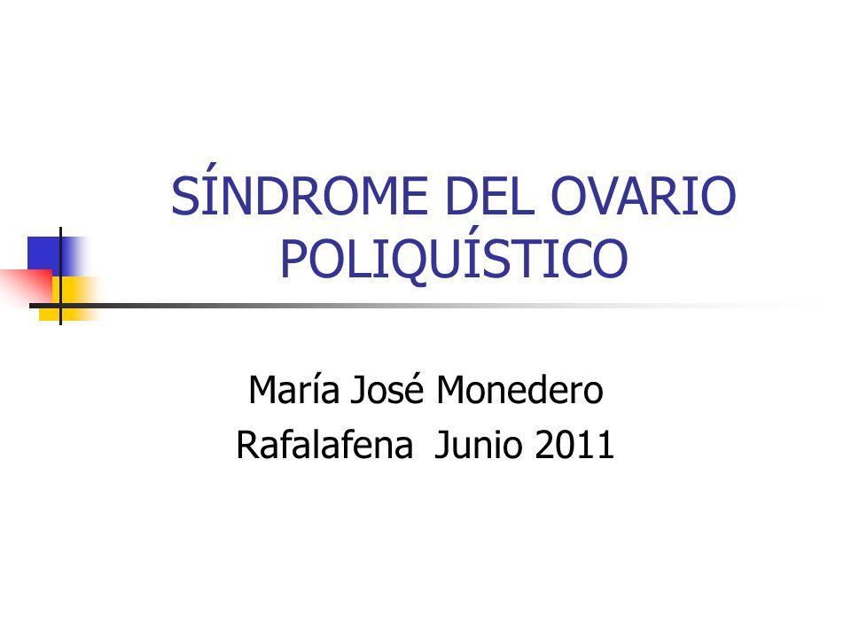 SÍNDROME DEL OVARIO POLIQUÍSTICO María José Monedero Rafalafena Junio 2011