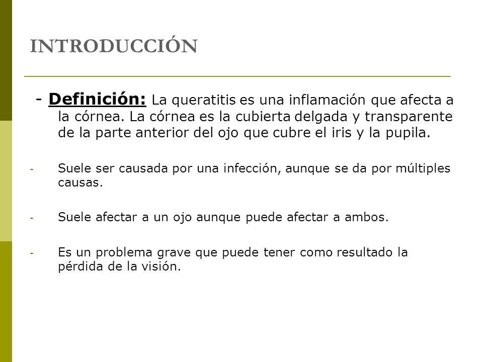 INTRODUCCIÓN - Definición: La queratitis es una inflamación que afecta a la córnea. La córnea es la cubierta delgada y transparente de la parte anteri