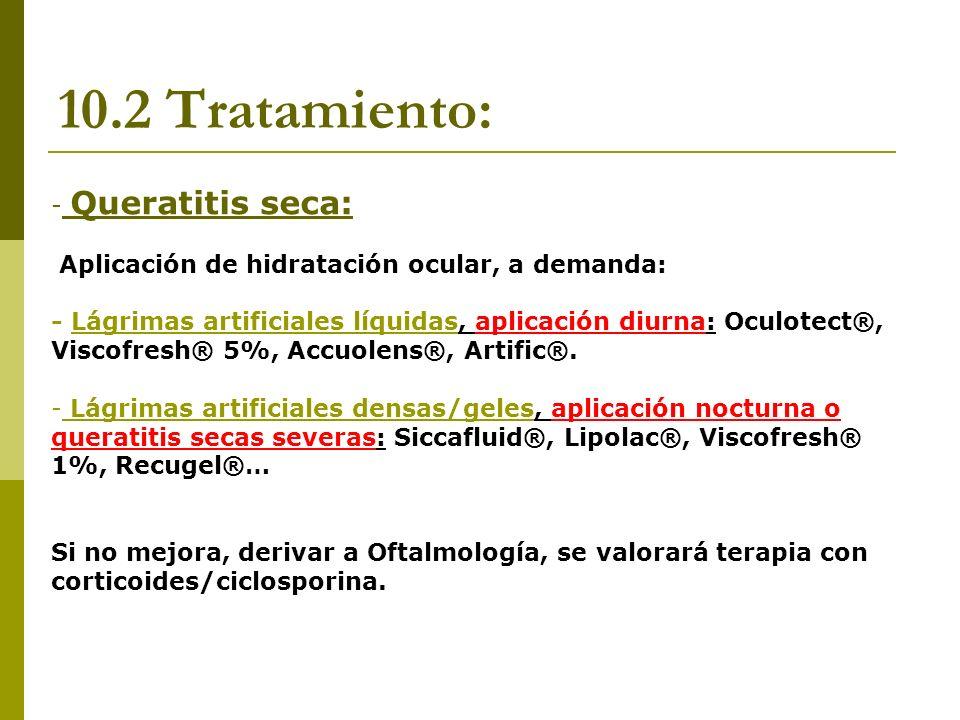 10.2 Tratamiento: - Queratitis seca: Aplicación de hidratación ocular, a demanda: - Lágrimas artificiales líquidas, aplicación diurna: Oculotect®, Vis