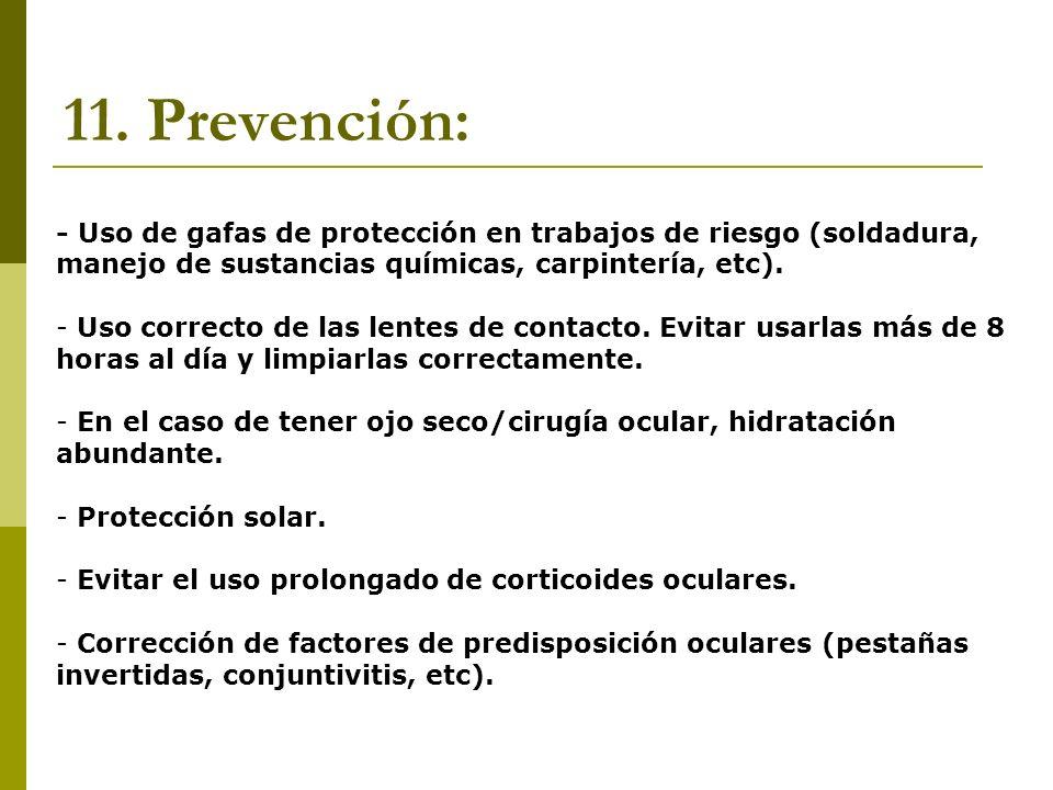 11. Prevención: - Uso de gafas de protección en trabajos de riesgo (soldadura, manejo de sustancias químicas, carpintería, etc). - Uso correcto de las