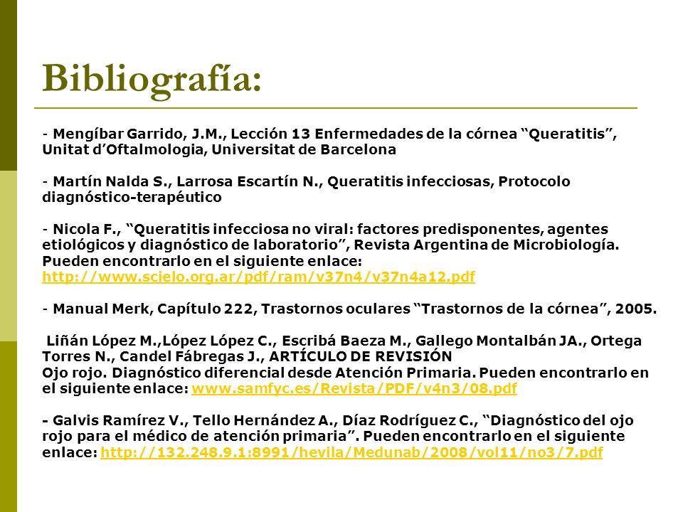 Bibliografía: - Mengíbar Garrido, J.M., Lección 13 Enfermedades de la córnea Queratitis, Unitat dOftalmologia, Universitat de Barcelona - Martín Nalda