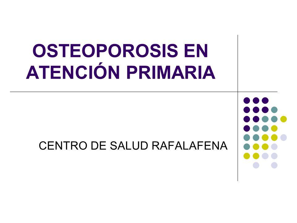 OSTEOPOROSIS EN ATENCIÓN PRIMARIA CENTRO DE SALUD RAFALAFENA