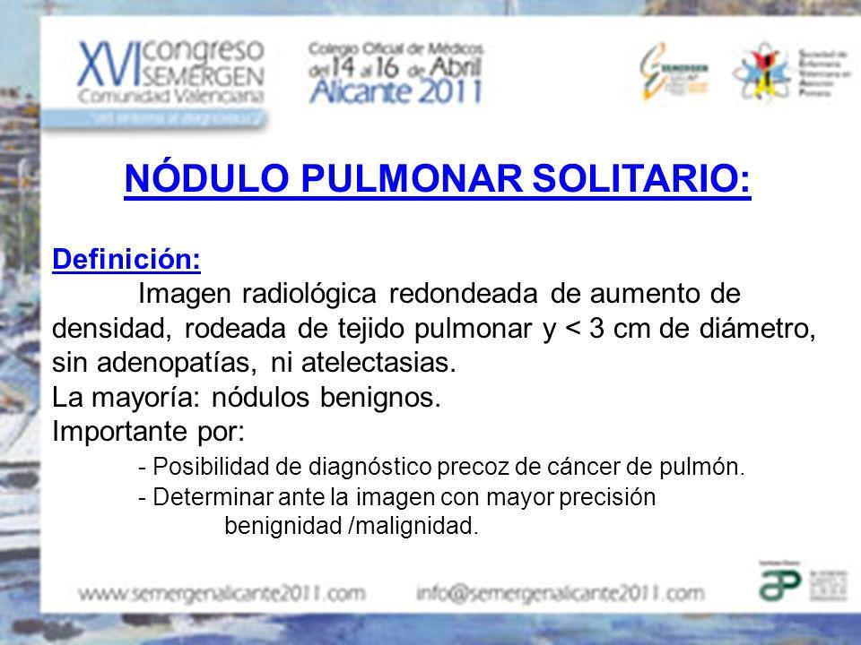 NÓDULO PULMONAR SOLITARIO: Definición: Imagen radiológica redondeada de aumento de densidad, rodeada de tejido pulmonar y < 3 cm de diámetro, sin aden