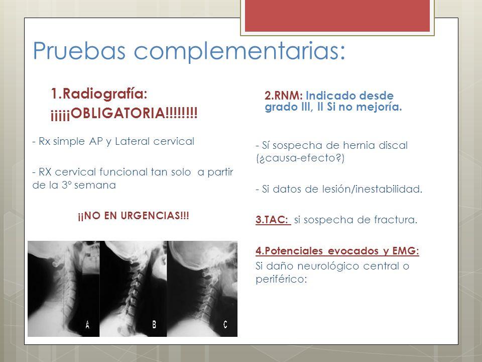 Pruebas complementarias: 1.Radiografía: ¡¡¡¡¡OBLIGATORIA!!!!!!!! - Rx simple AP y Lateral cervical - RX cervical funcional tan solo a partir de la 3º