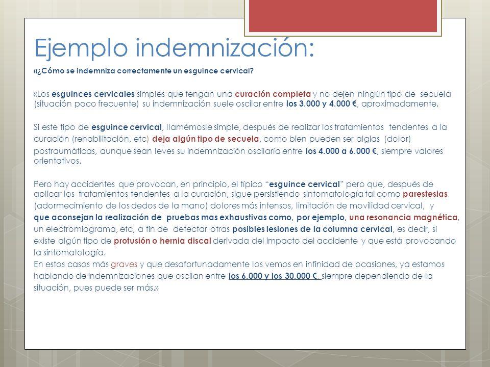 Ejemplo indemnización: «¿Cómo se indemniza correctamente un esguince cervical? «Los esguinces cervicales simples que tengan una curación completa y no