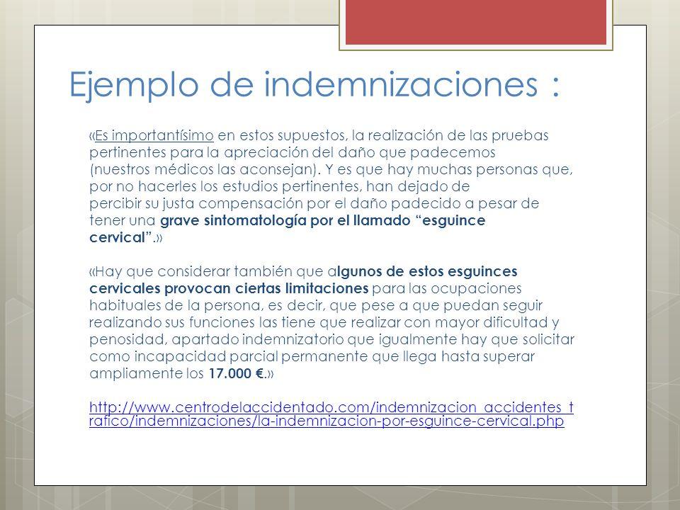 Ejemplo de indemnizaciones : «Es importantísimo en estos supuestos, la realización de las pruebas pertinentes para la apreciación del daño que padecem
