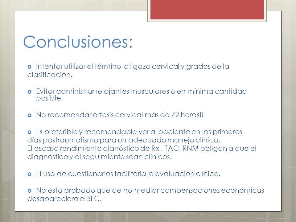 Conclusiones: Intentar utilizar el término latigazo cervical y grados de la clasificación. Evitar administrar relajantes musculares o en mínima cantid