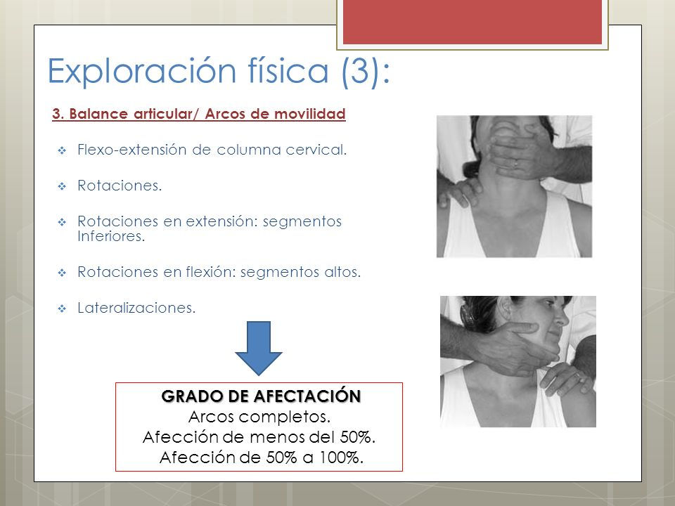 Exploración física (3): 3. Balance articular/ Arcos de movilidad Flexo-extensión de columna cervical. Rotaciones. Rotaciones en extensión: segmentos I