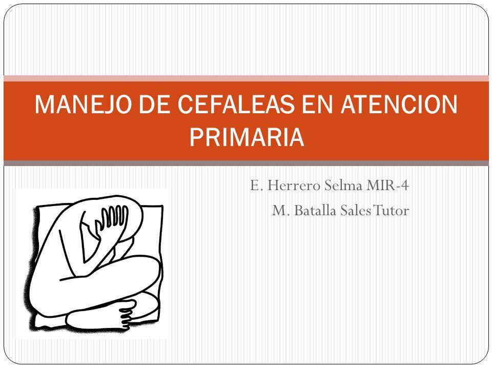E. Herrero Selma MIR-4 M. Batalla Sales Tutor MANEJO DE CEFALEAS EN ATENCION PRIMARIA