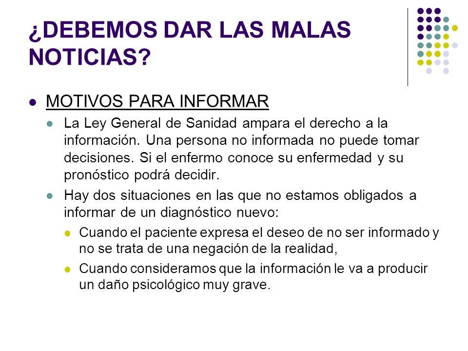 ¿DEBEMOS DAR LAS MALAS NOTICIAS? MOTIVOS PARA INFORMAR La Ley General de Sanidad ampara el derecho a la información. Una persona no informada no puede