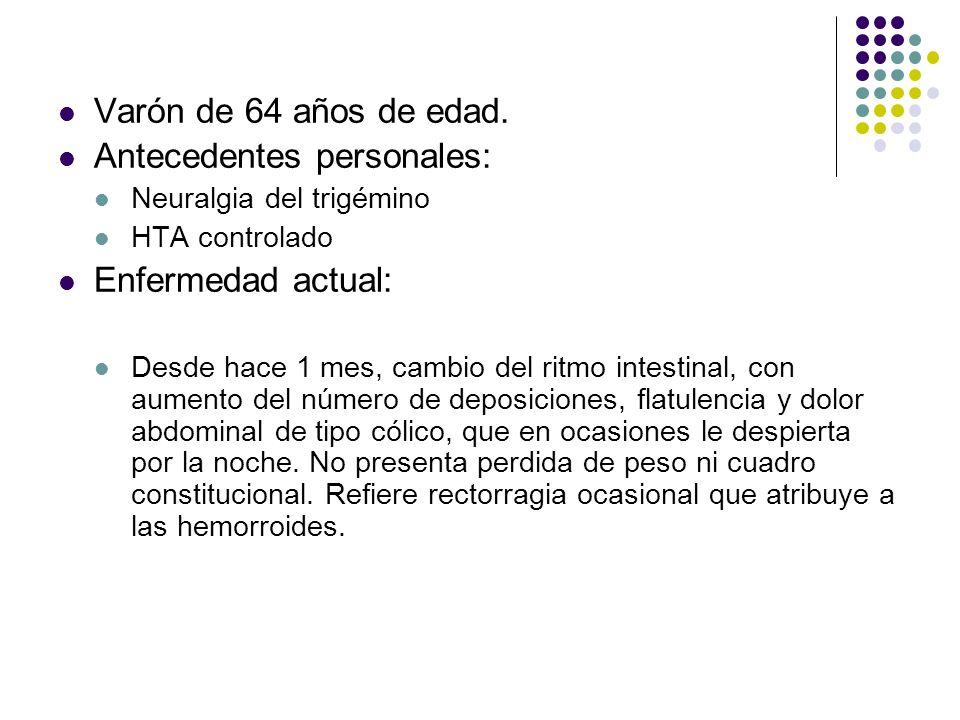 Varón de 64 años de edad. Antecedentes personales: Neuralgia del trigémino HTA controlado Enfermedad actual: Desde hace 1 mes, cambio del ritmo intest