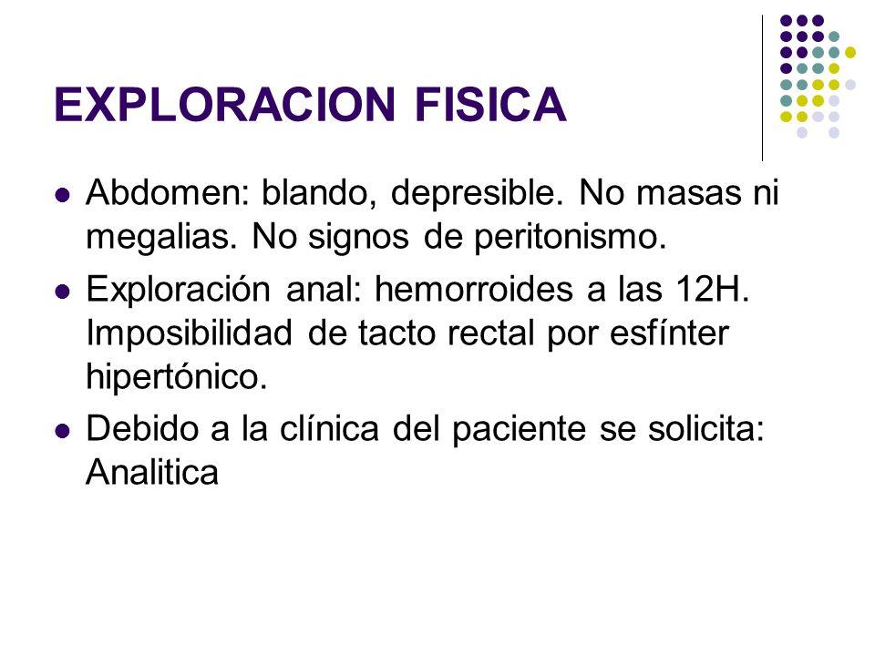EXPLORACION FISICA Abdomen: blando, depresible. No masas ni megalias. No signos de peritonismo. Exploración anal: hemorroides a las 12H. Imposibilidad