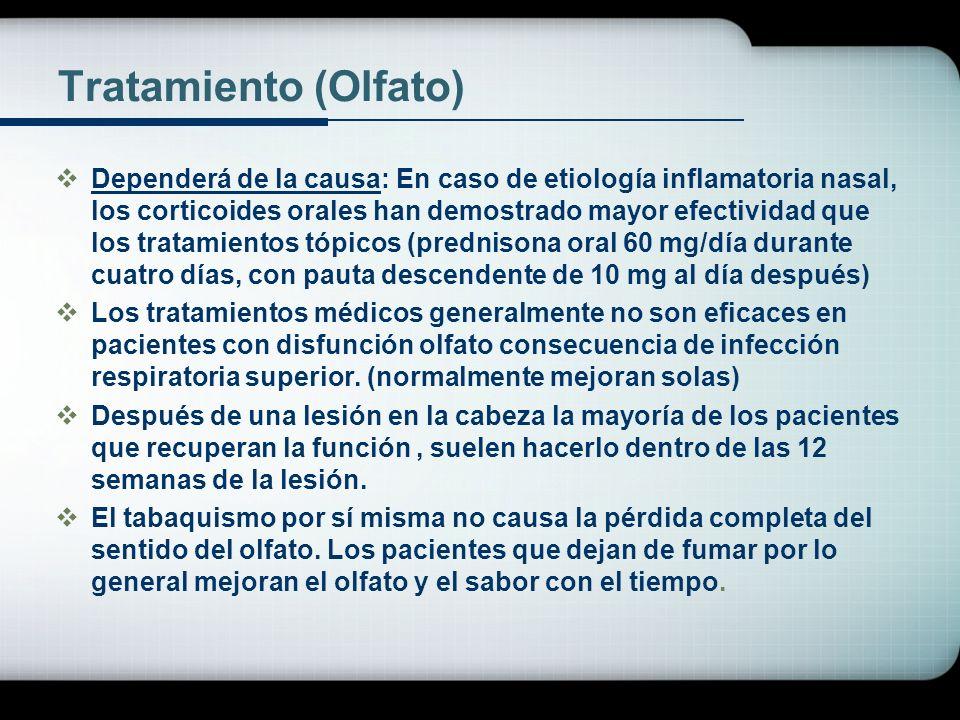 Tratamiento (Olfato) Dependerá de la causa: En caso de etiología inflamatoria nasal, los corticoides orales han demostrado mayor efectividad que los t