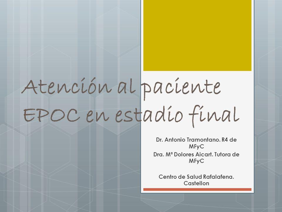 Atención al paciente EPOC en estadio final Dr. Antonio Tramontano. R4 de MFyC Dra. Mª Dolores Aicart. Tutora de MFyC Centro de Salud Rafalafena. Caste