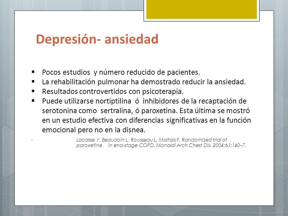Depresión- ansiedad Pocos estudios y número reducido de pacientes. La rehabilitación pulmonar ha demostrado reducir la ansiedad. Resultados controvert
