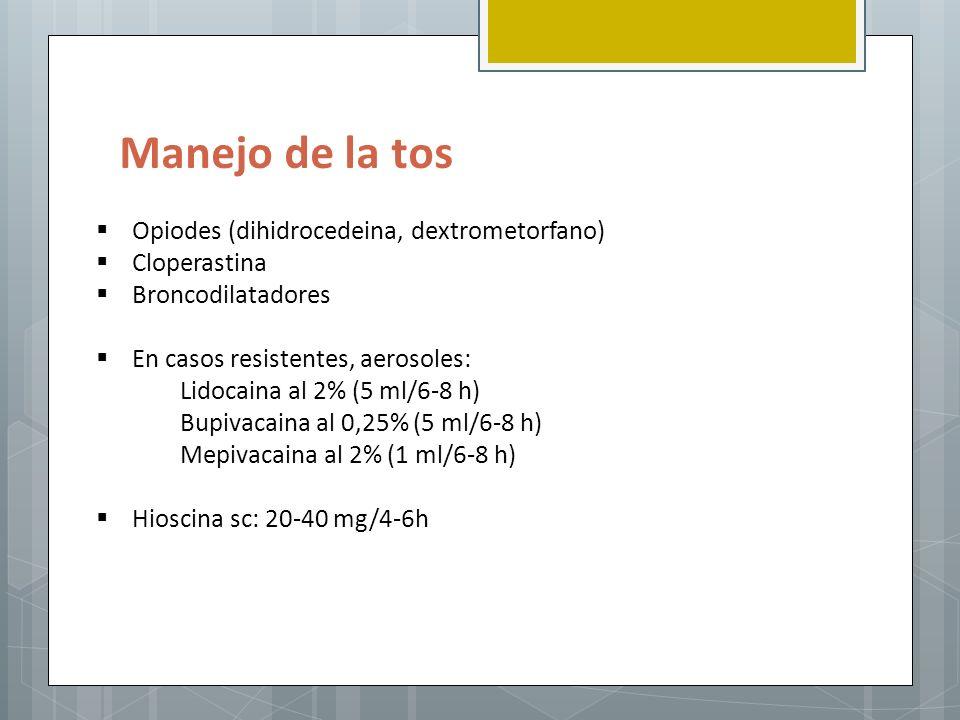 Manejo de la tos Opiodes (dihidrocedeina, dextrometorfano) Cloperastina Broncodilatadores En casos resistentes, aerosoles: Lidocaina al 2% (5 ml/6-8 h