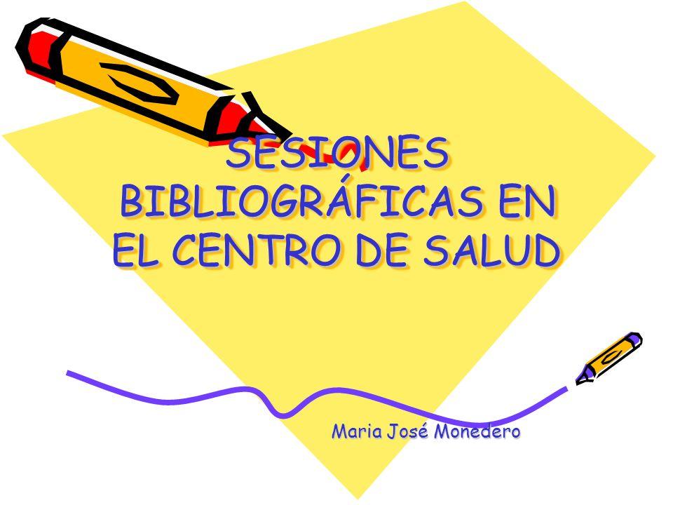 SESIONES BIBLIOGRÁFICAS EN EL CENTRO DE SALUD Maria José Monedero