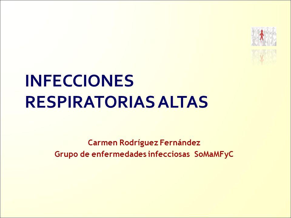 Carmen Rodríguez Fernández Grupo de enfermedades infecciosas SoMaMFyC INFECCIONES RESPIRATORIAS ALTAS