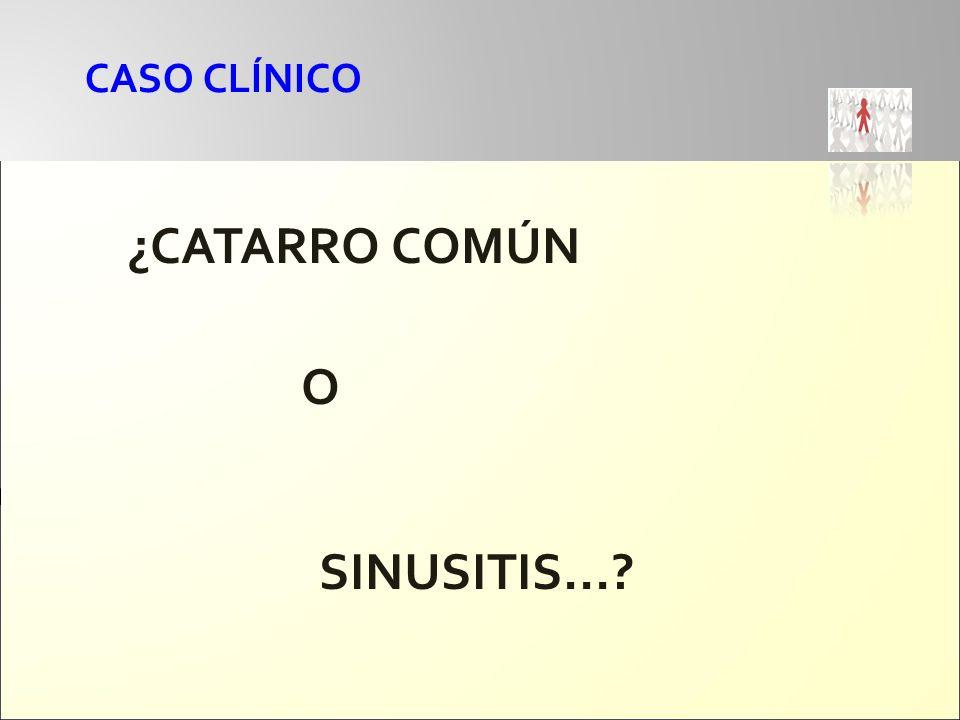 CASO CLÍNICO ¿CATARRO COMÚN O SINUSITIS...?