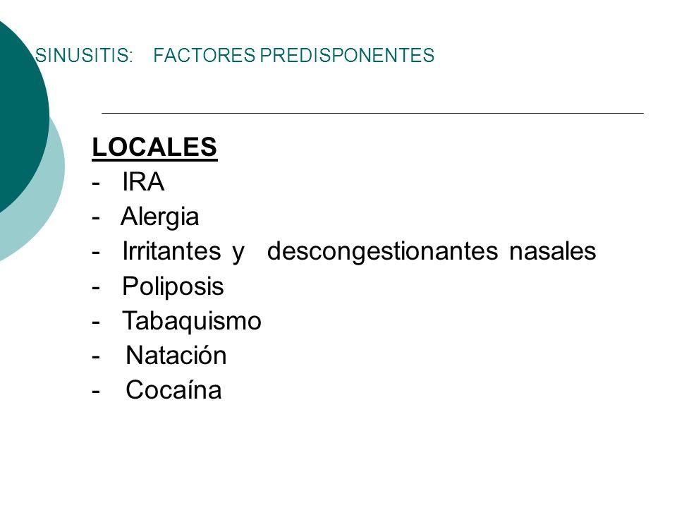 LOCALES - IRA - Alergia - Irritantes y descongestionantes nasales - Poliposis - Tabaquismo -Natación -Cocaína SINUSITIS: FACTORES PREDISPONENTES