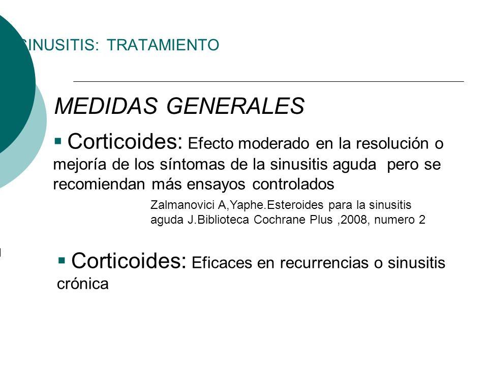 SINUSITIS: TRATAMIENTO MEDIDAS GENERALES Corticoides: Efecto moderado en la resolución o mejoría de los síntomas de la sinusitis aguda pero se recomie