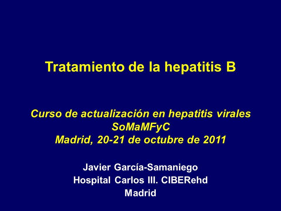 Tratamiento de la hepatitis B Curso de actualización en hepatitis virales SoMaMFyC Madrid, 20-21 de octubre de 2011 Javier García-Samaniego Hospital C