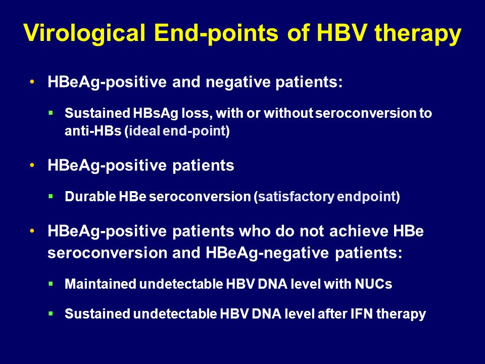 Virological End-points of HBV therapy HBeAg-positive and negative patients: Sustained HBsAg loss, with or without seroconversion to anti-HBs (ideal en